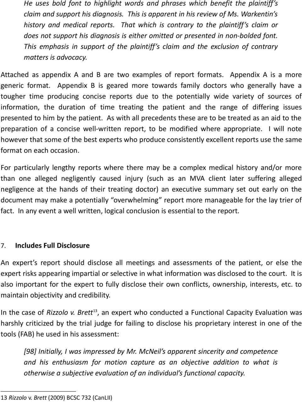 This emphasis in support of the plaintiff s claim and the exclusion of contrary matters is advocacy. Attached as appendix A and B are two examples of report formats.