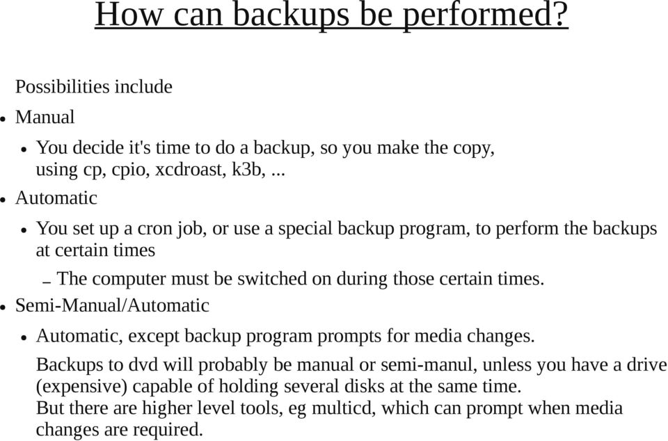 certain times. Semi-Manual/Automatic Automatic, except backup program prompts for media changes.
