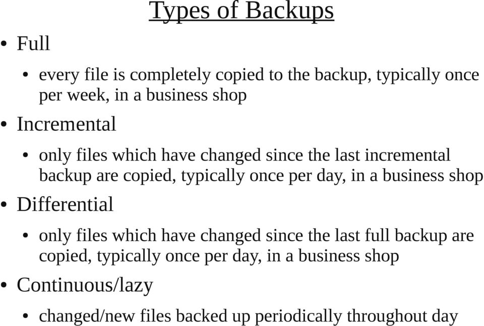 per day, in a business shop Differential only files which have changed since the last full backup are copied,