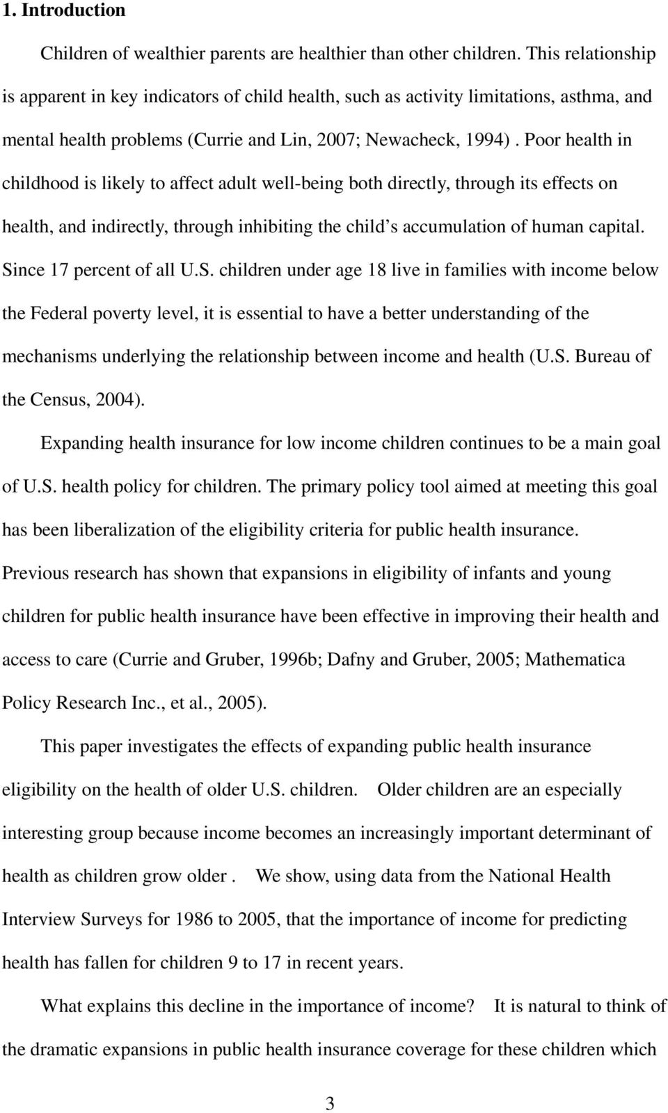 Poor health in childhood is likely to affect adult well-being both directly, through its effects on health, and indirectly, through inhibiting the child s accumulation of human capital.