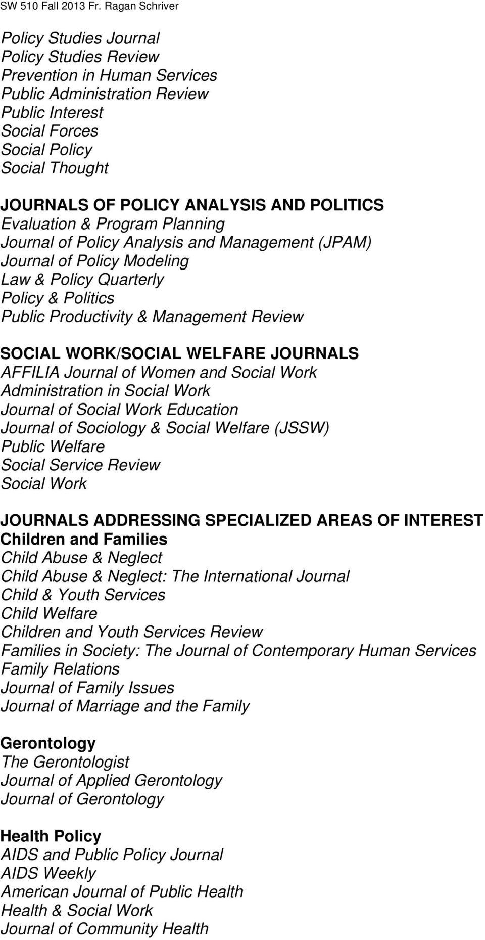 SOCIAL WORK/SOCIAL WELFARE JOURNALS AFFILIA Journal of Women and Social Work Administration in Social Work Journal of Social Work Education Journal of Sociology & Social Welfare (JSSW) Public Welfare