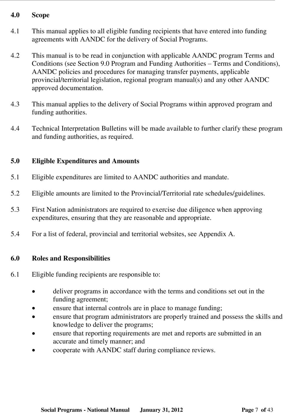 any other AANDC approved documentation. 4.3 This manual applies to the delivery of Social Programs within approved program and funding authorities. 4.4 Technical Interpretation Bulletins will be made available to further clarify these program and funding authorities, as required.
