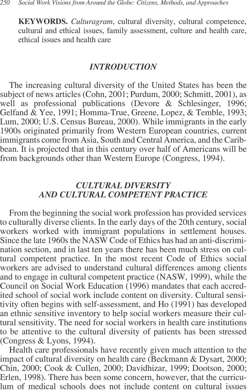 diversity of the United States has been the subject of news articles (Cohn, 2001; Purdum, 2000; Schmitt, 2001), as well as professional publications (Devore & Schlesinger, 1996; Gelfand & Yee, 1991;
