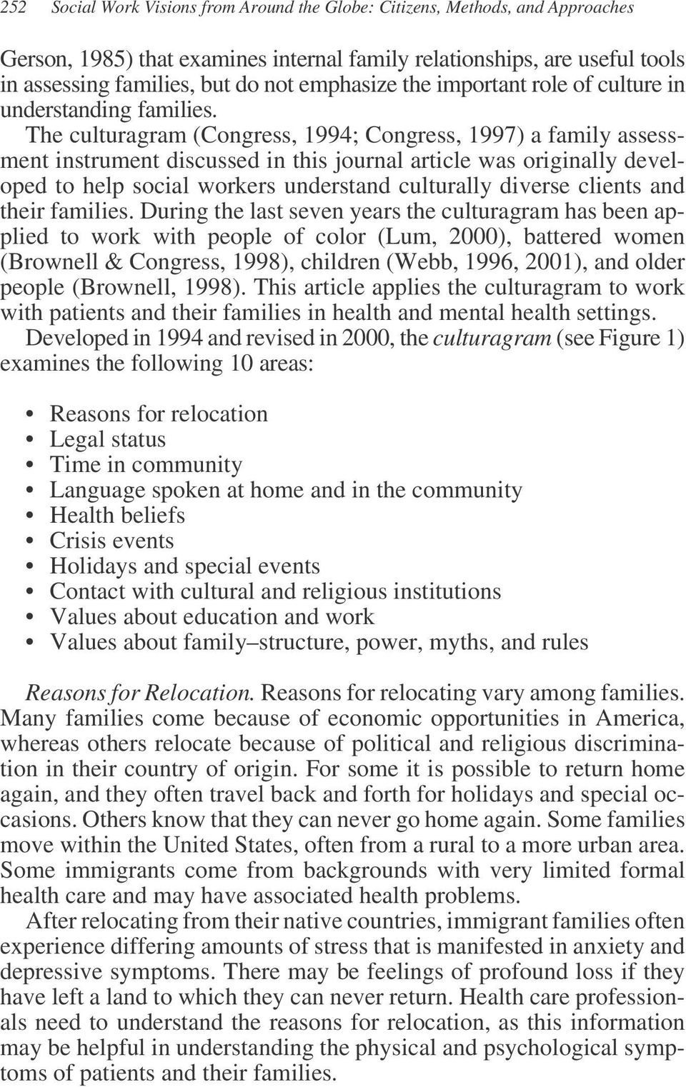 The culturagram (Congress, 1994; Congress, 1997) a family assessment instrument discussed in this journal article was originally developed to help social workers understand culturally diverse clients
