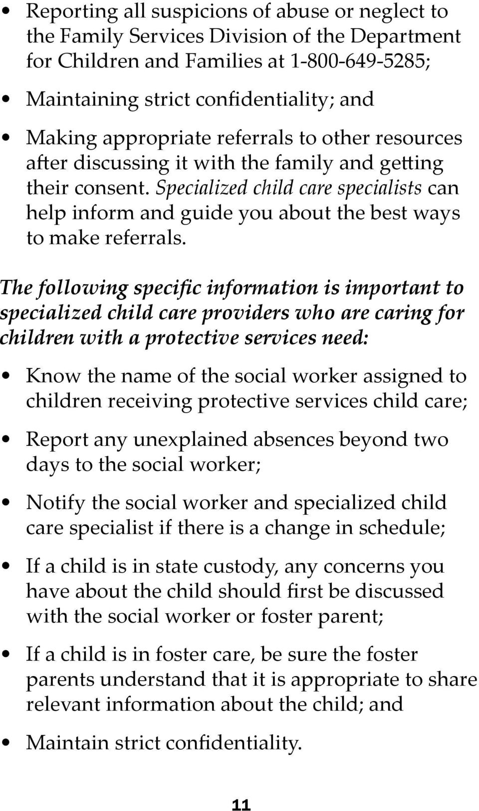 The following specific information is important to specialized child care providers who are caring for children with a protective services need: Know the name of the social worker assigned to