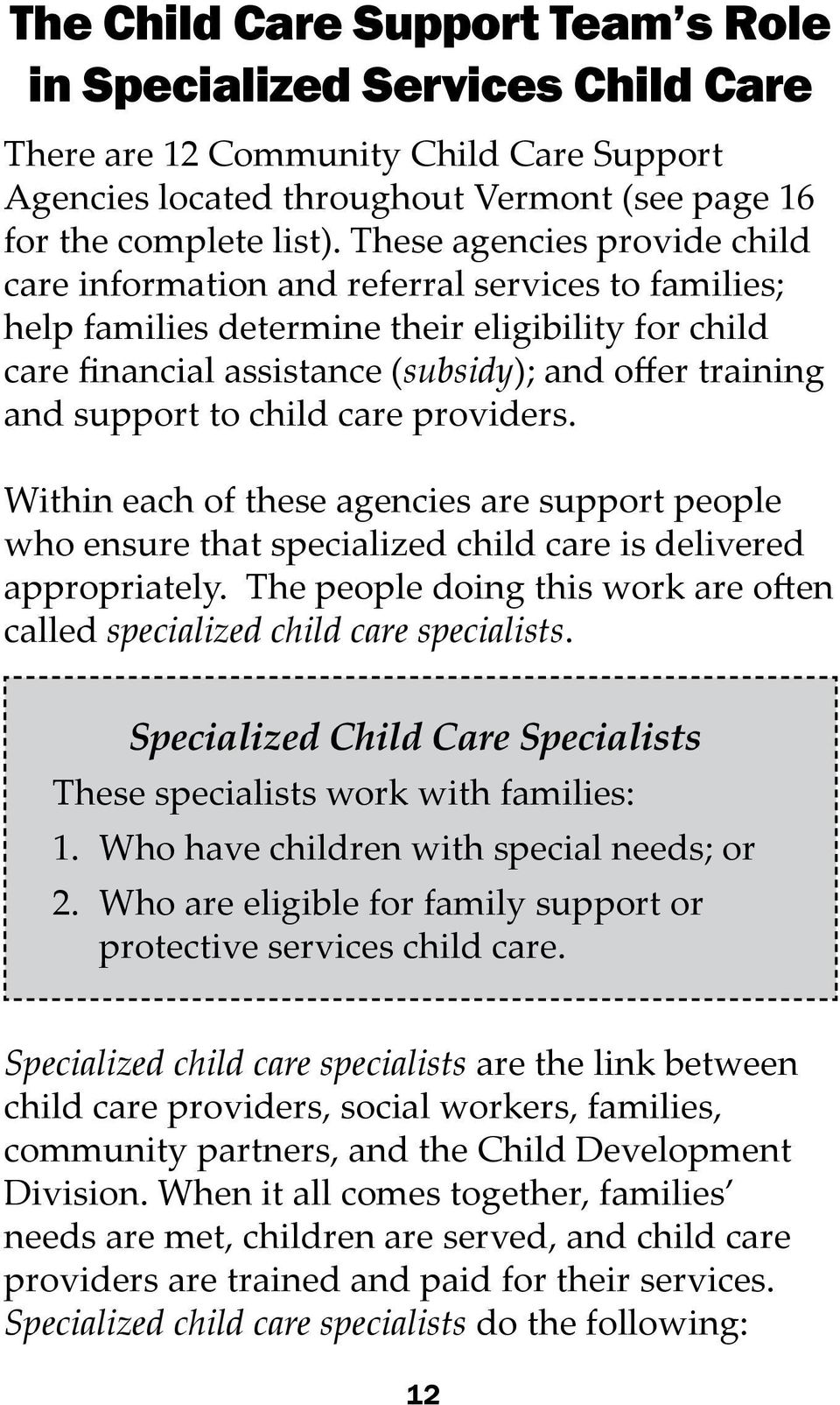 support to child care providers. Within each of these agencies are support people who ensure that specialized child care is delivered appropriately.