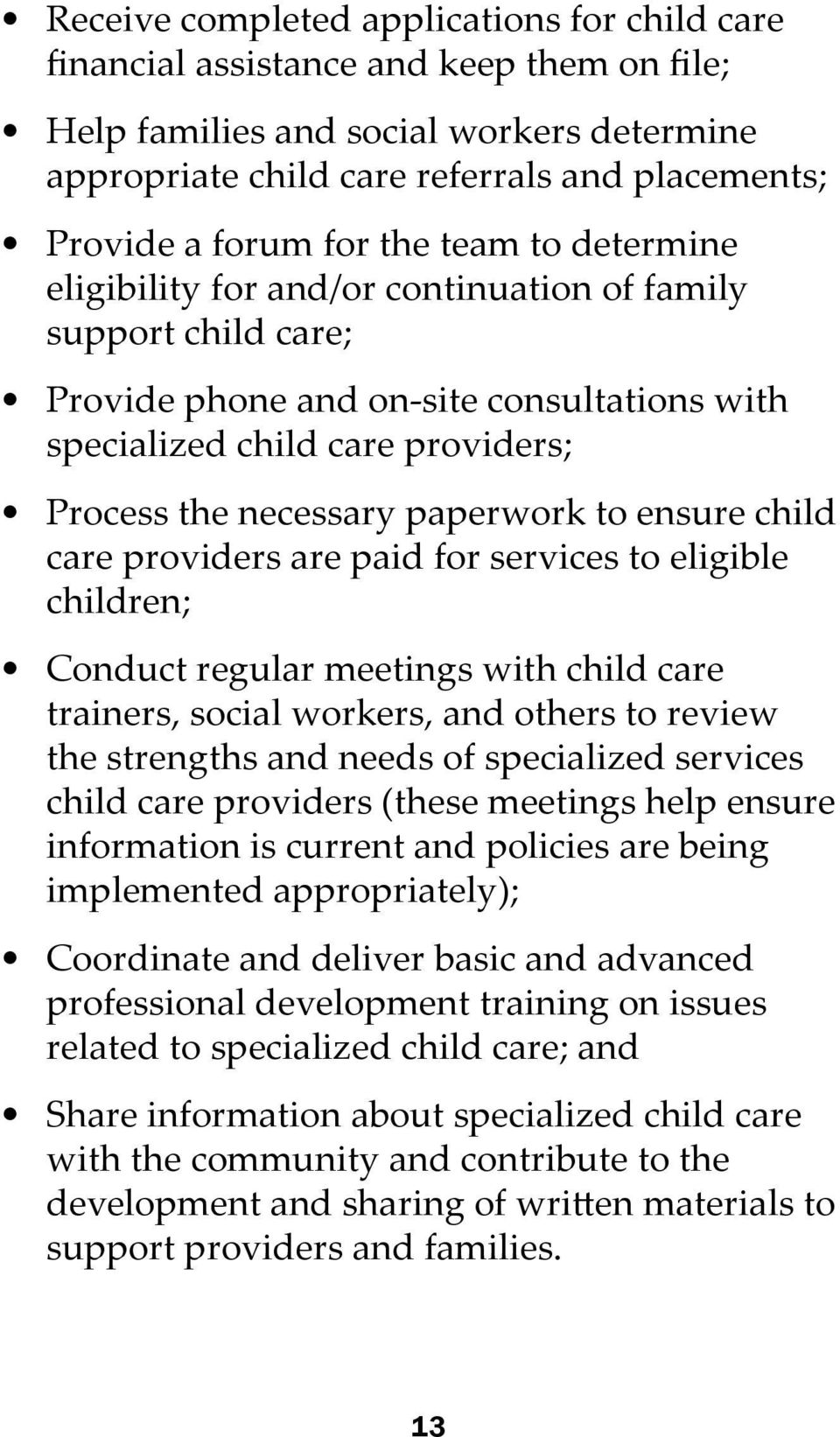 paperwork to ensure child care providers are paid for services to eligible children; Conduct regular meetings with child care trainers, social workers, and others to review the strengths and needs of