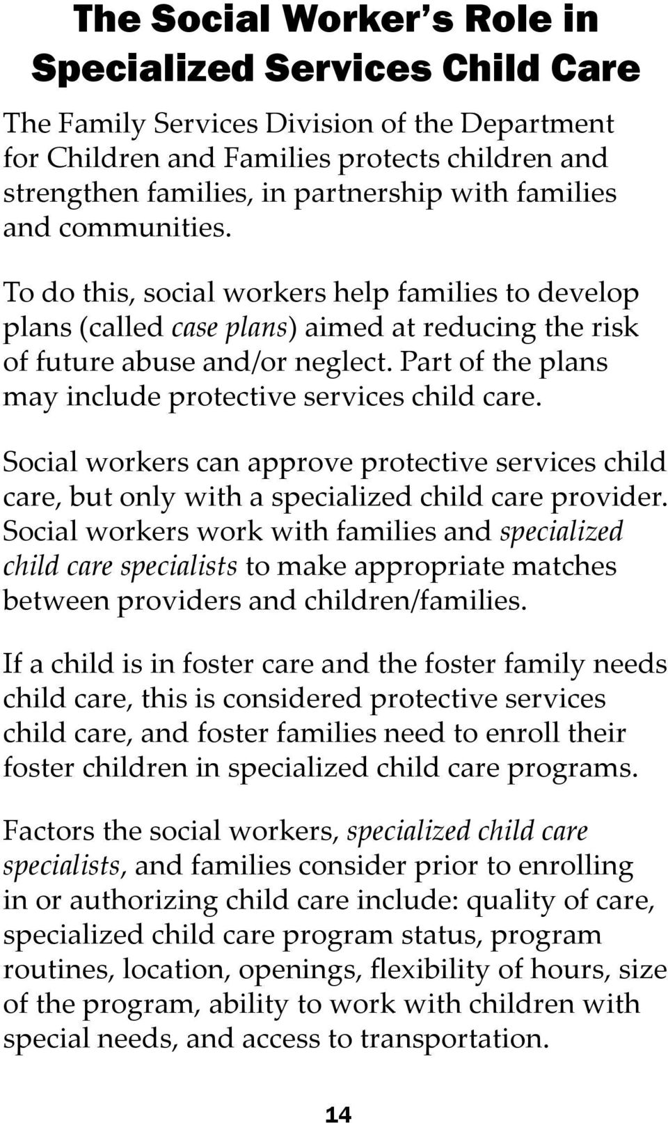 Part of the plans may include protective services child care. Social workers can approve protective services child care, but only with a specialized child care provider.