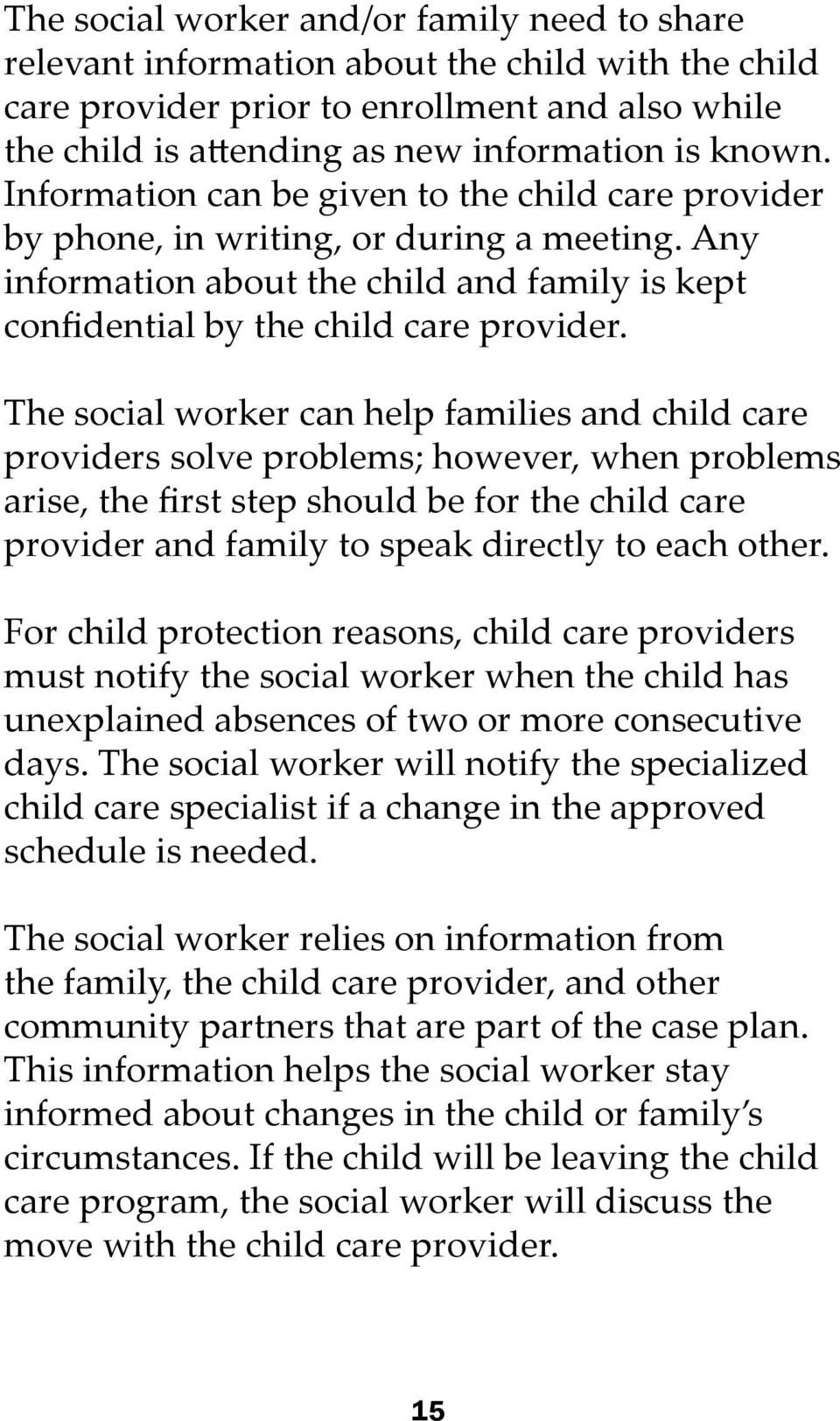 The social worker can help families and child care providers solve problems; however, when problems arise, the first step should be for the child care provider and family to speak directly to each