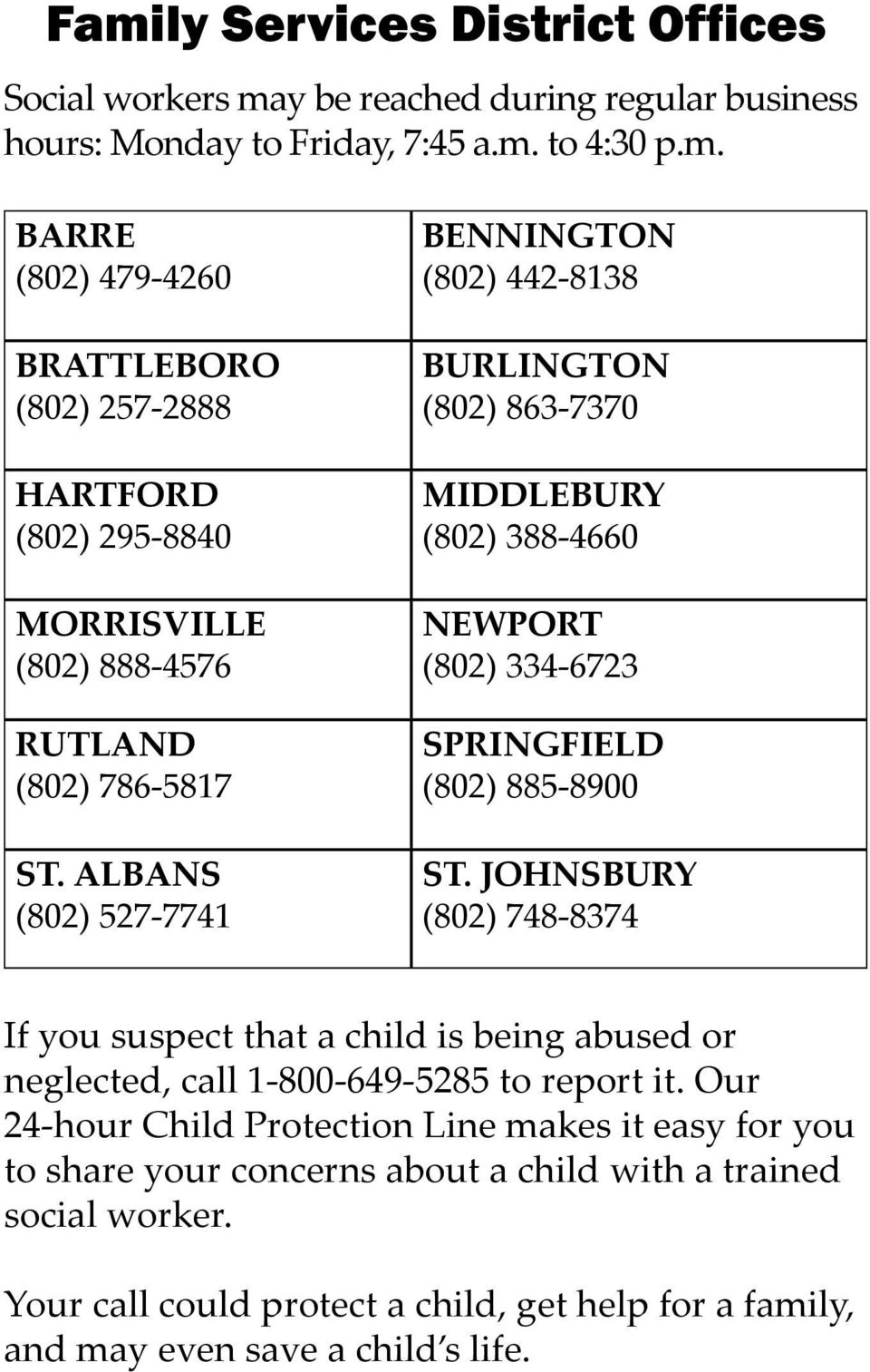 JOHNSBURY (802) 748-8374 If you suspect that a child is being abused or neglected, call 1-800-649-5285 to report it.