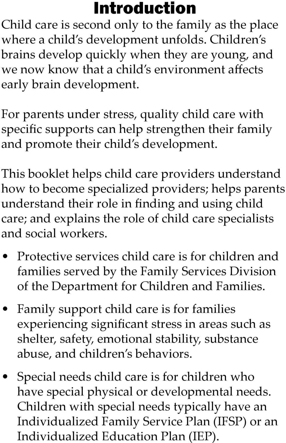 For parents under stress, quality child care with specific supports can help strengthen their family and promote their child s development.