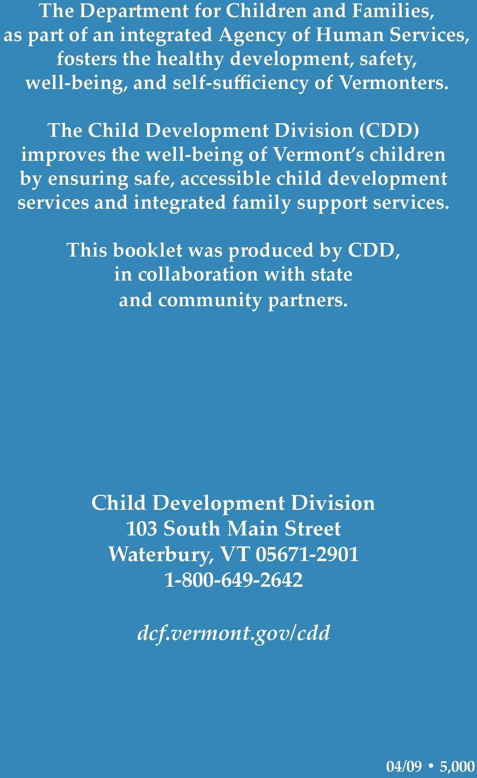 The Child Development Division (CDD) improves the well-being of Vermont s children by ensuring safe, accessible child development services