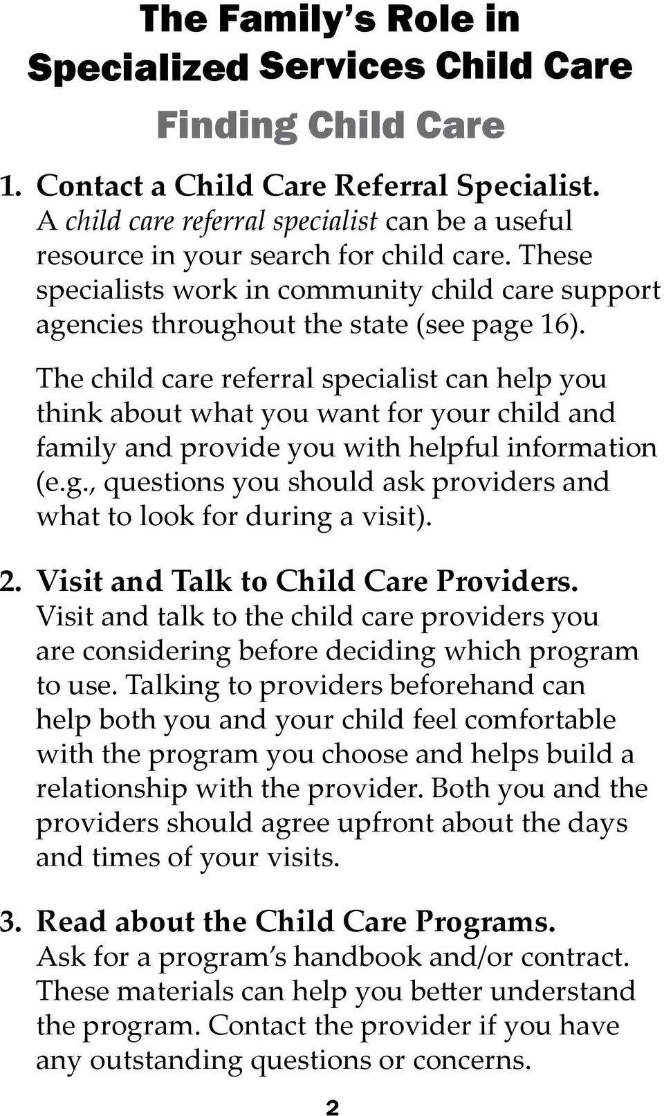 The child care referral specialist can help you think about what you want for your child and family and provide you with helpful information (e.g.