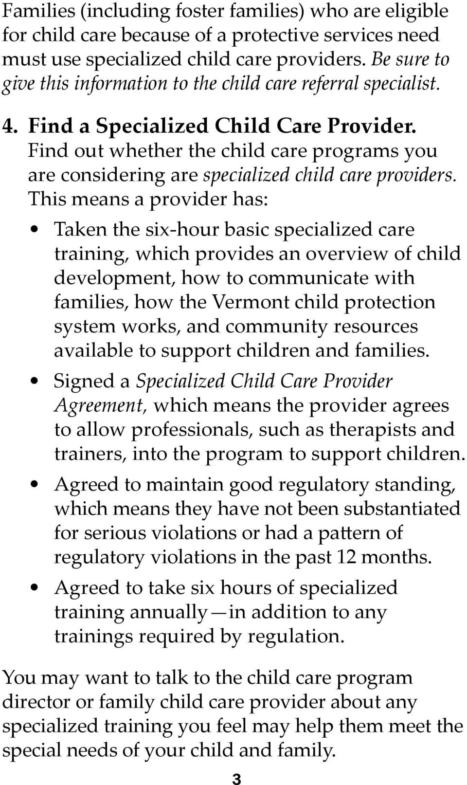 Find out whether the child care programs you are considering are specialized child care providers.