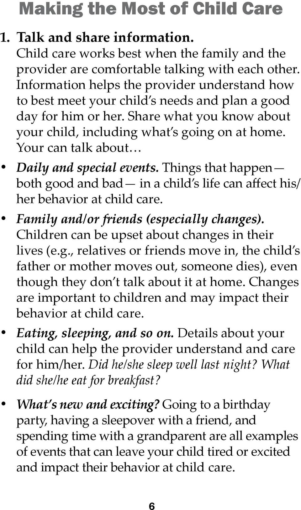 Your can talk about Daily and special events. Things that happen both good and bad in a child s life can affect his/ her behavior at child care. Family and/or friends (especially changes).