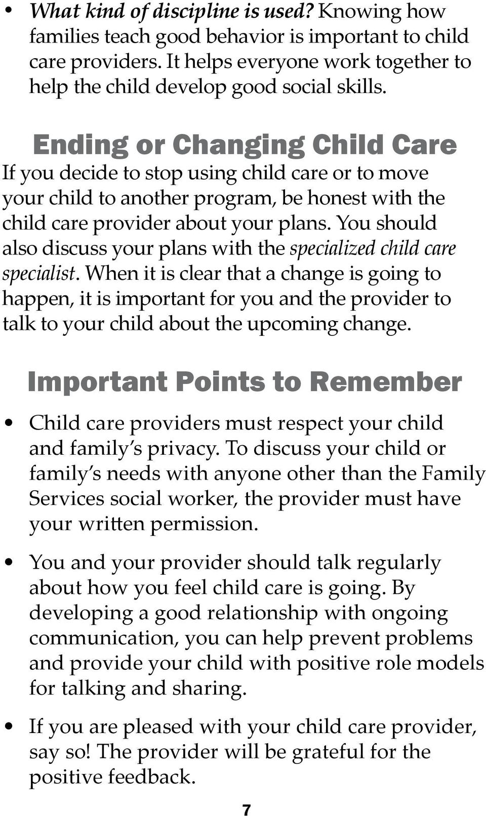 You should also discuss your plans with the specialized child care specialist.