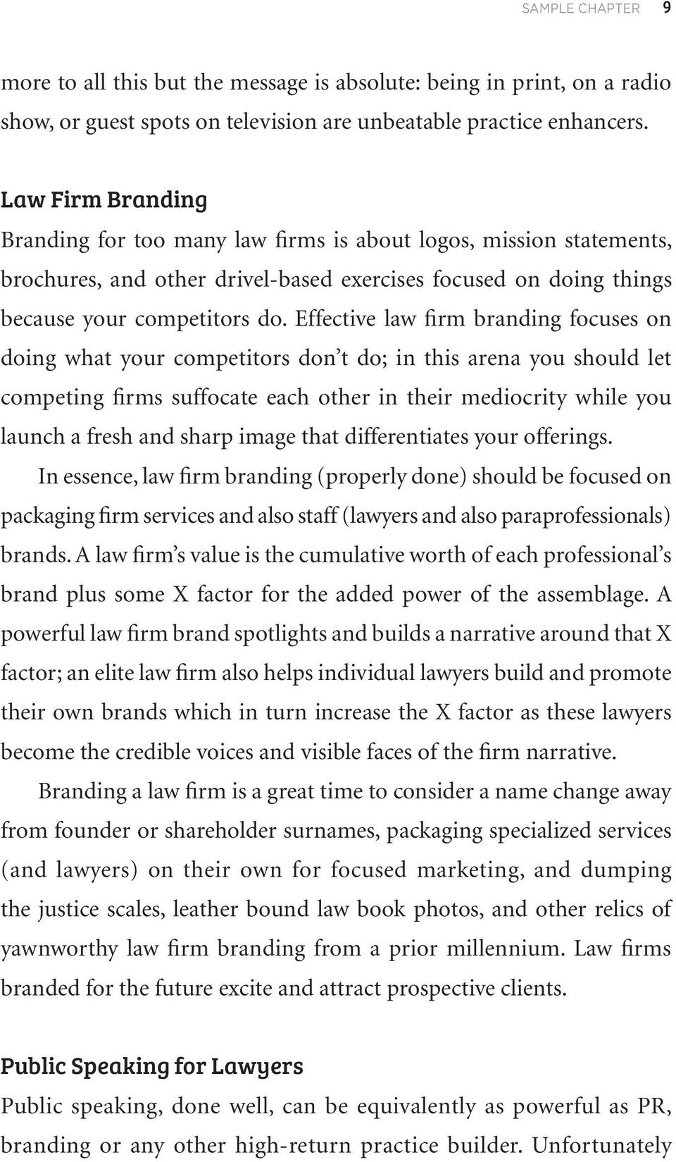 Effective law firm branding focuses on doing what your competitors don t do; in this arena you should let competing firms suffocate each other in their mediocrity while you launch a fresh and sharp