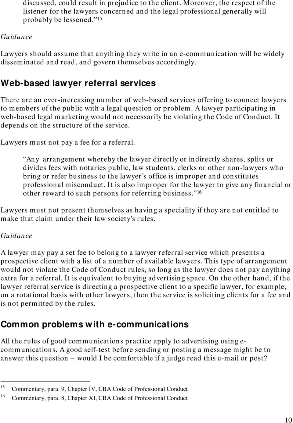 Web-based lawyer referral services There are an ever-increasing number of web-based services offering to connect lawyers to members of the public with a legal question or problem.
