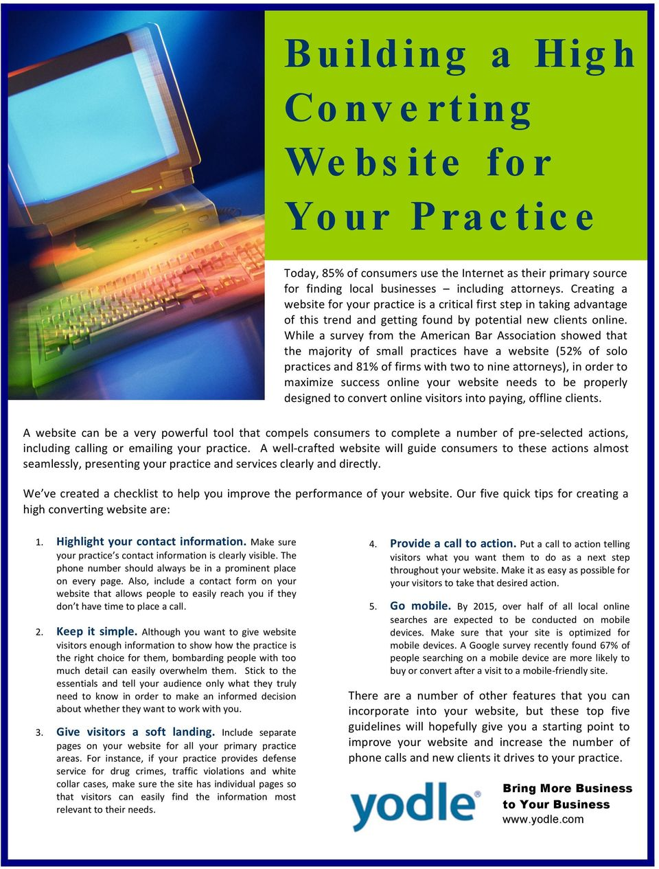 While a survey from the American Bar Association showed that the majority of small practices have a website (52% of solo practices and 81% of firms with two to nine attorneys), in order to maximize