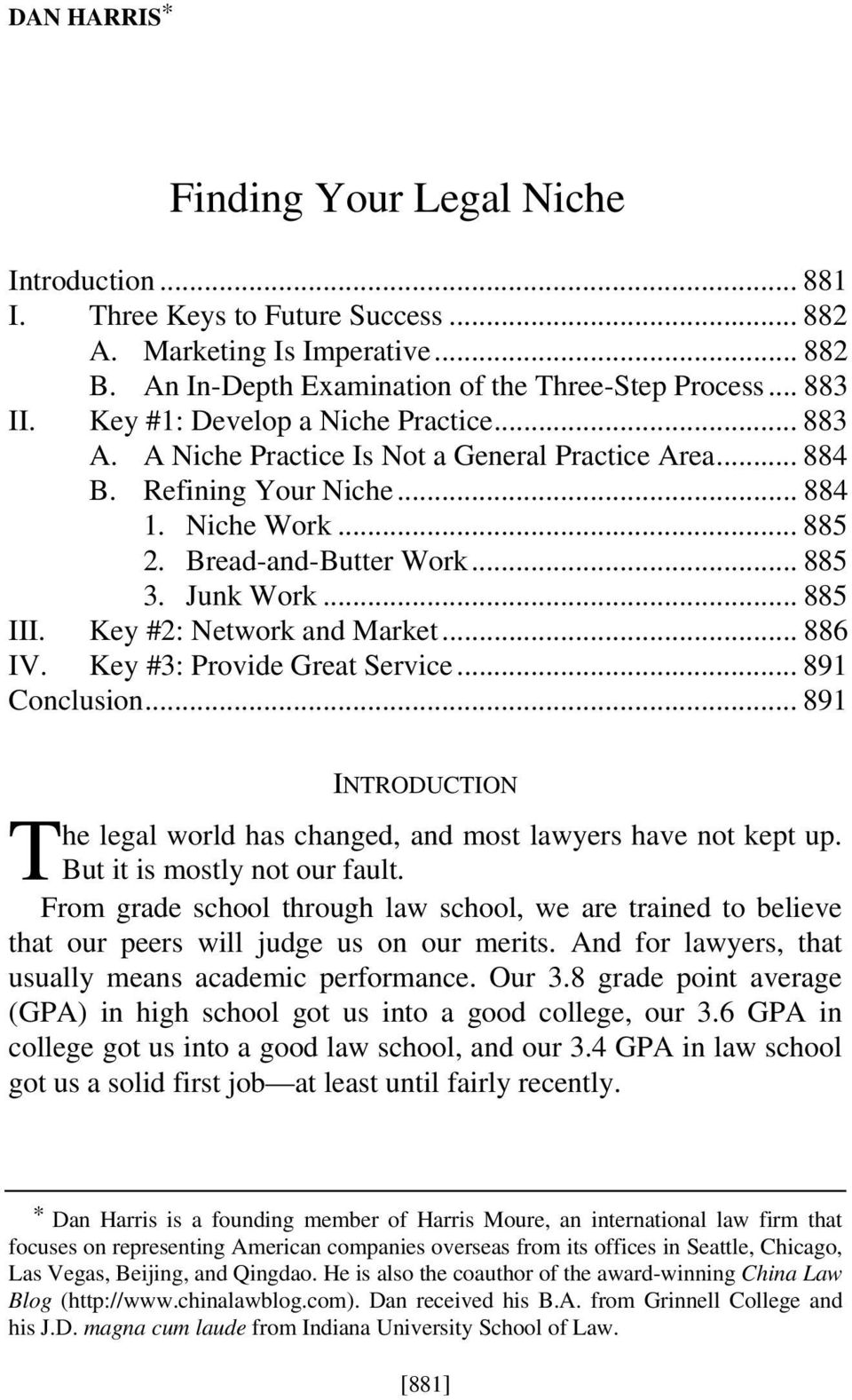 .. 885 III. Key #2: Network and Market... 886 IV. Key #3: Provide Great Service... 891 Conclusion... 891 T INTRODUCTION he legal world has changed, and most lawyers have not kept up.