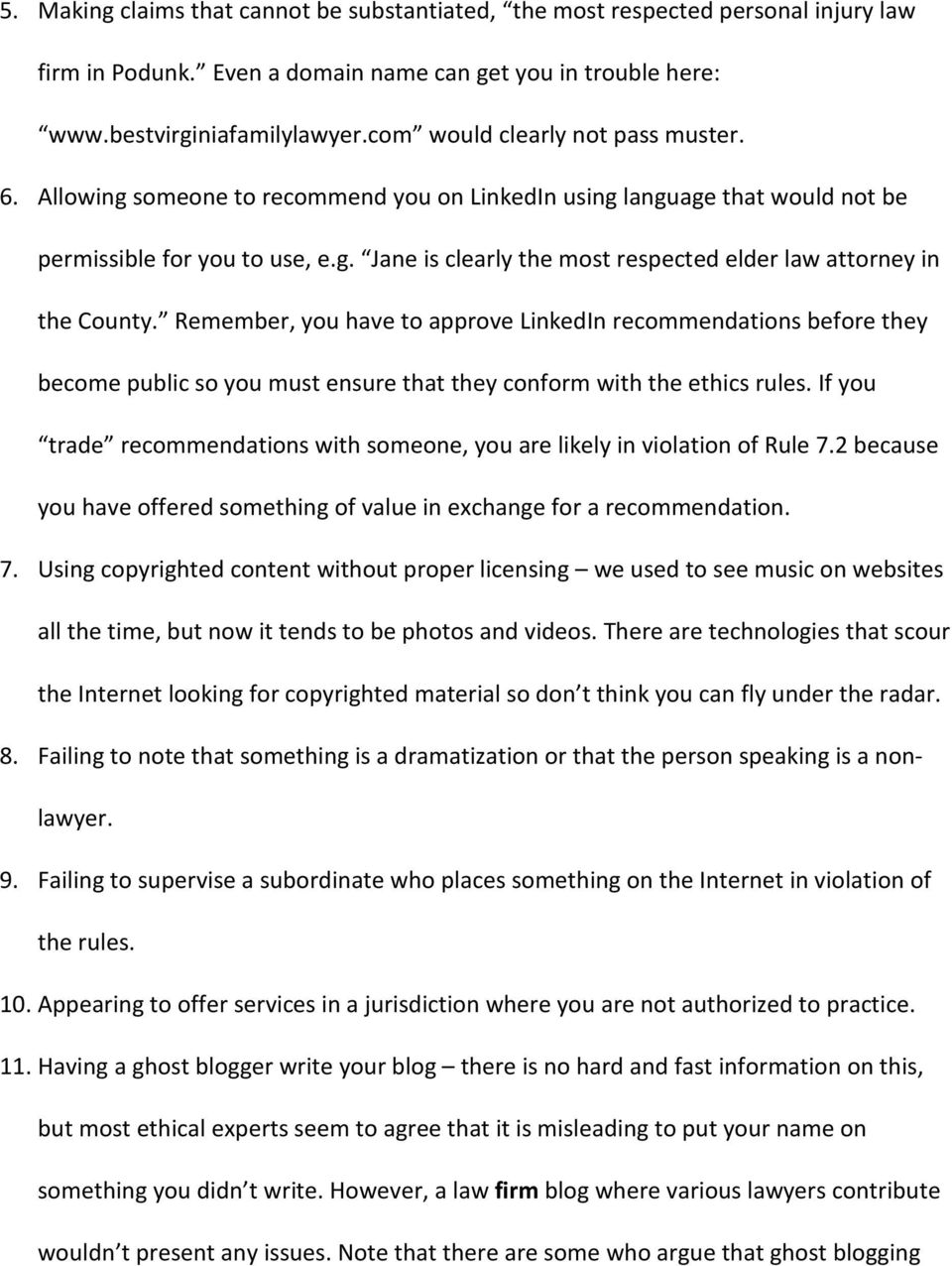 Remember, you have to approve LinkedIn recommendations before they become public so you must ensure that they conform with the ethics rules.