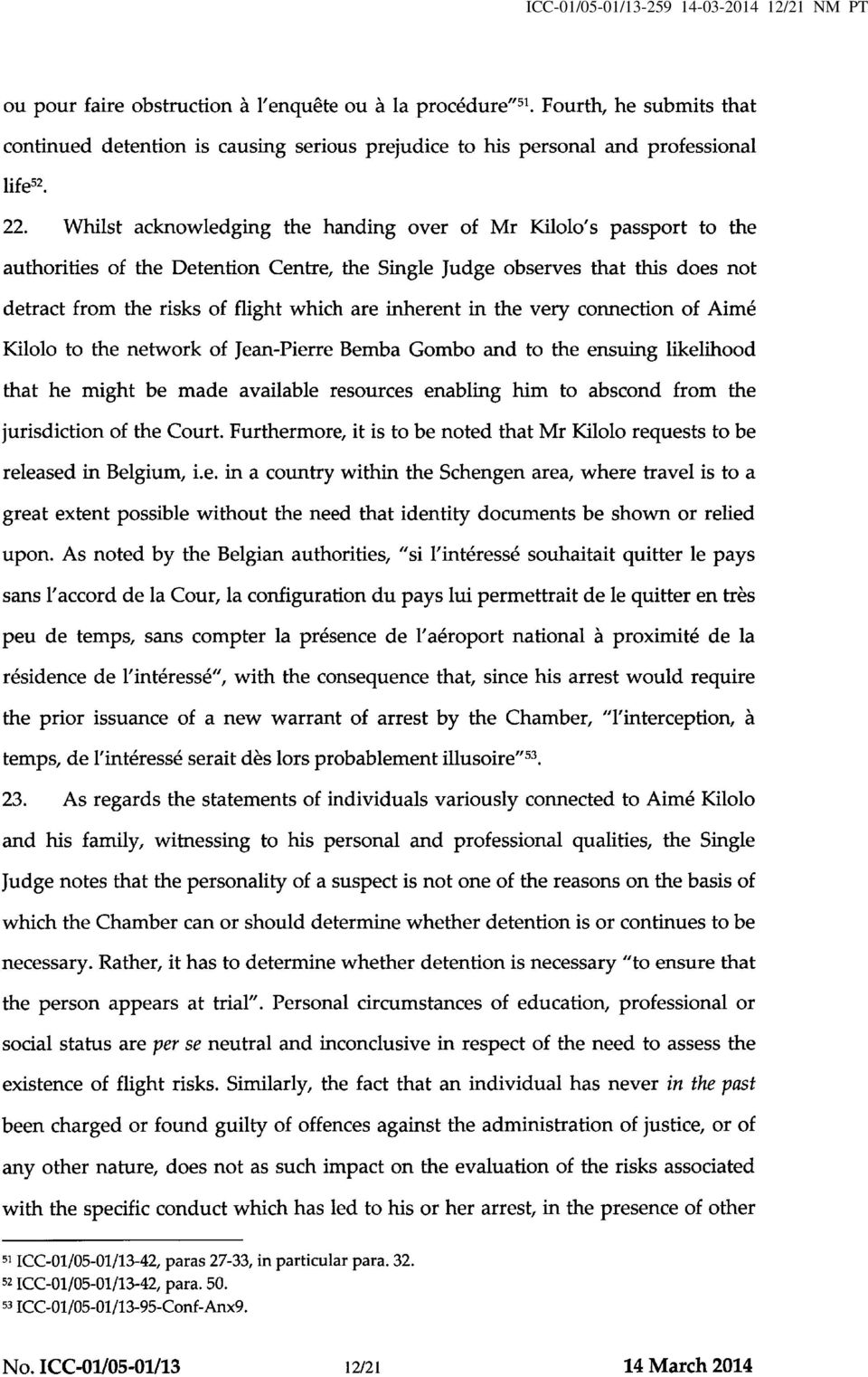 Whilst acknowledging the handing over of Mr Kilolo's passport to the authorities of the Detention Centre, the Single Judge observes that this does not detract from the risks of flight which are