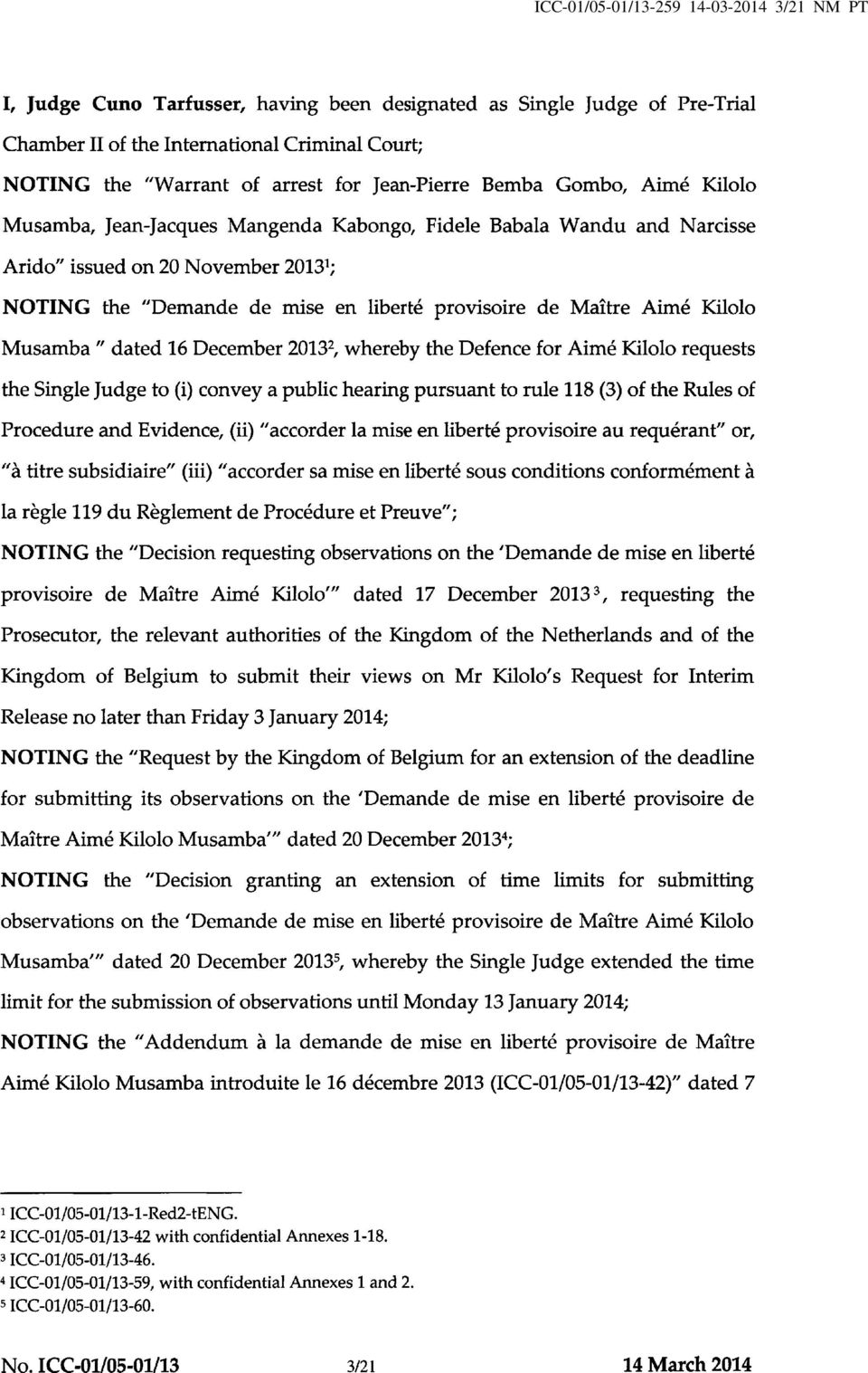 "Maître Aimé Kilolo Musamba "" dated 16 December 2013^, whereby the Defence for Aimé Kilolo requests the Single Judge to (i) convey a public hearing pursuant to rule 118 (3) of the Rules of Procedure"
