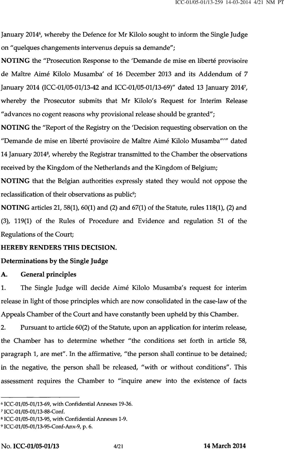 "dated 13 January 2014^, whereby the Prosecutor submits that Mr Kilolo's Request for Interim Release ""advances no cogent reasons why provisional release should be granted""; NOTING the ""Report of the"