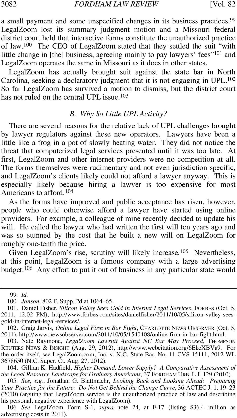 100 The CEO of LegalZoom stated that they settled the suit with little change in [the] business, agreeing mainly to pay lawyers fees 101 and LegalZoom operates the same in Missouri as it does in