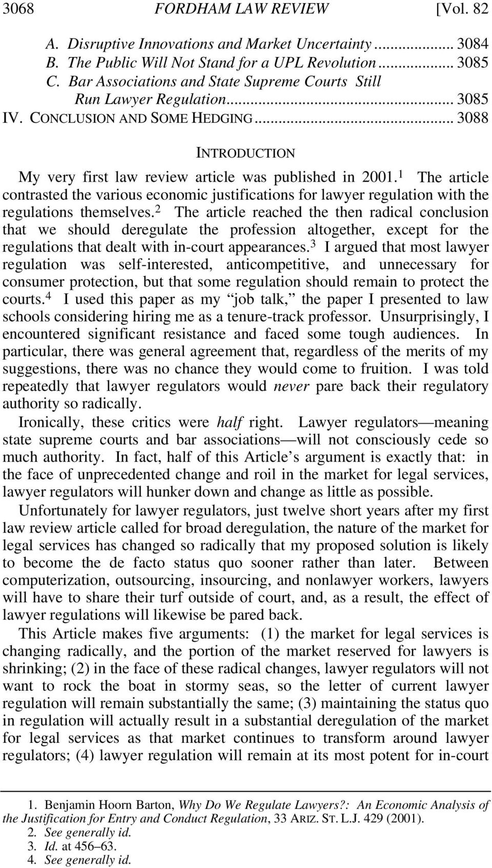 1 The article contrasted the various economic justifications for lawyer regulation with the regulations themselves.