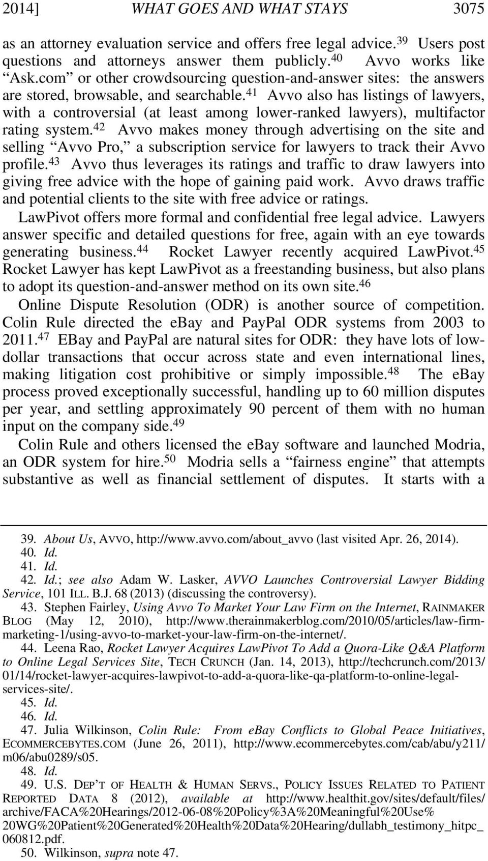 41 Avvo also has listings of lawyers, with a controversial (at least among lower-ranked lawyers), multifactor rating system.