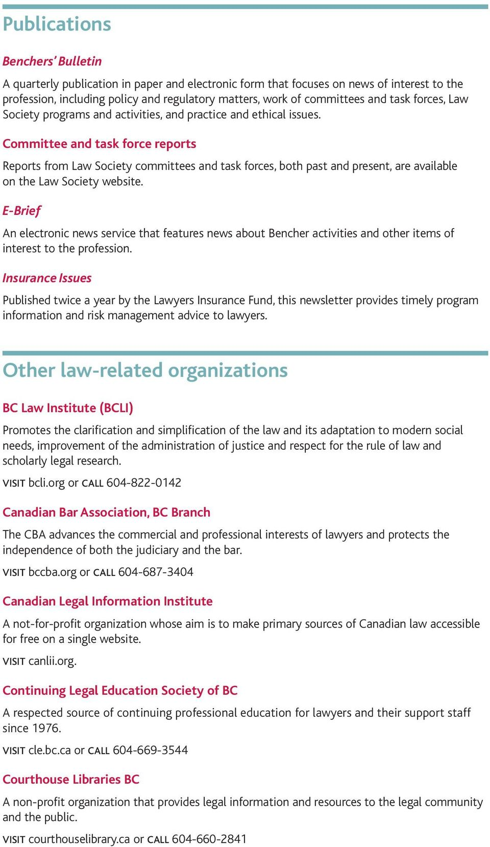 Committee and task force reports Reports from Law Society committees and task forces, both past and present, are available on the Law Society website.