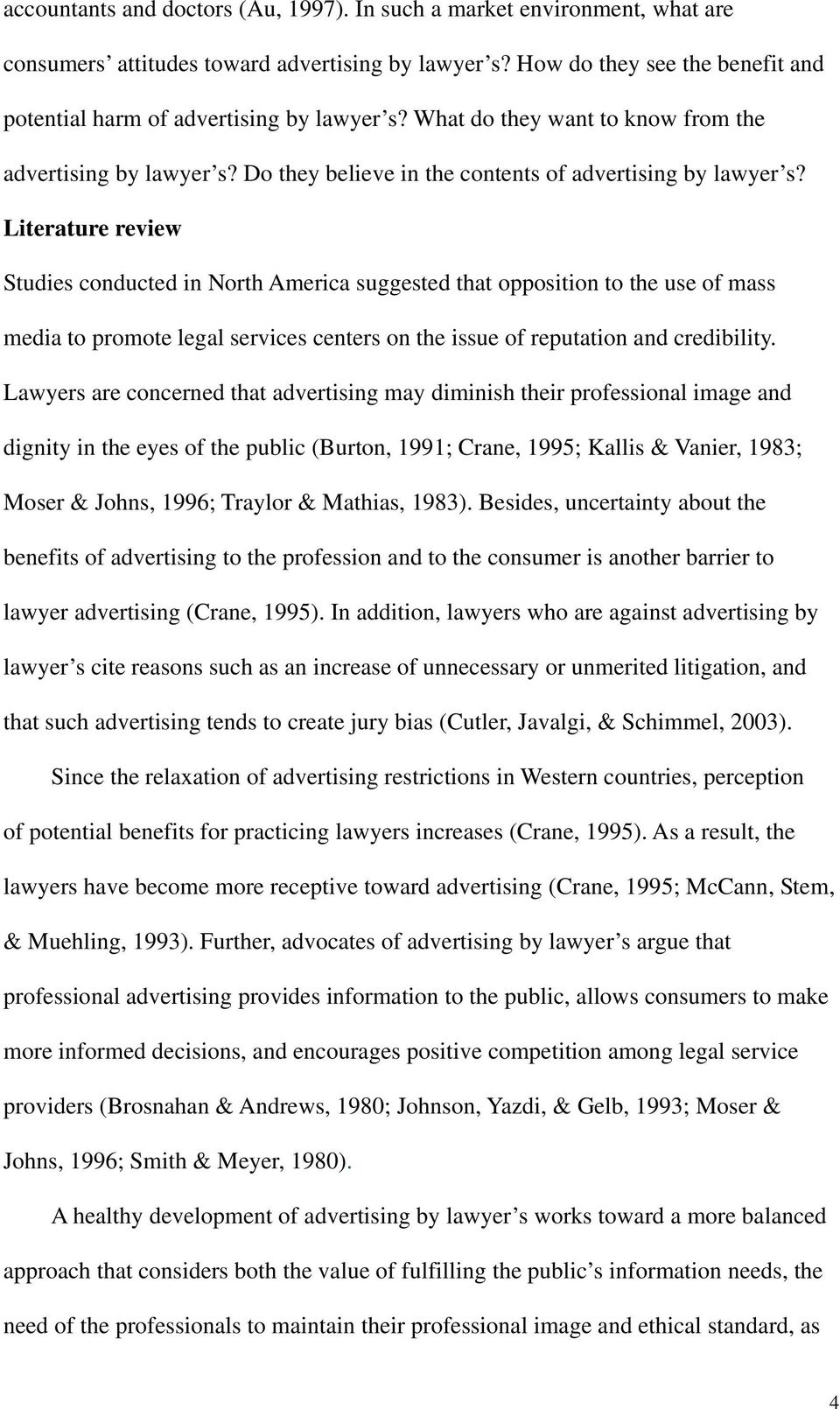 Literature review Studies conducted in North America suggested that opposition to the use of mass media to promote legal services centers on the issue of reputation and credibility.