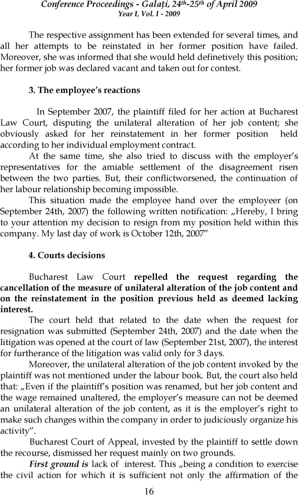 The employee s reactions In September 2007, the plaintiff filed for her action at Bucharest Law Court, disputing the unilateral alteration of her job content; she obviously asked for her