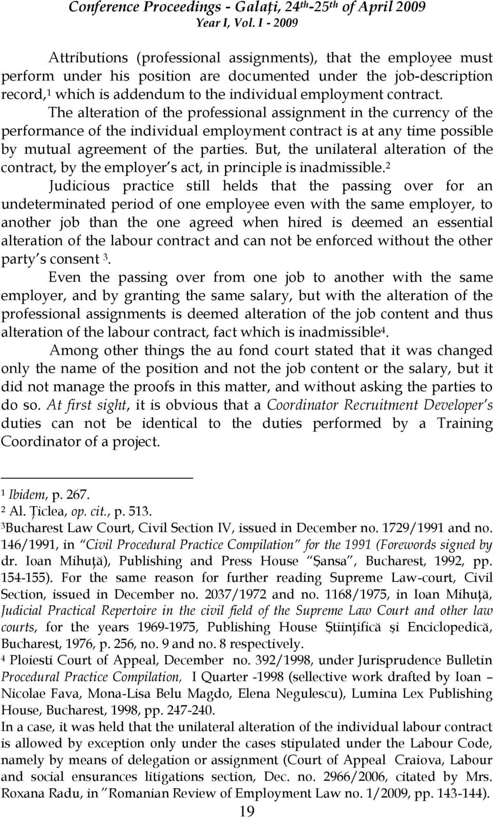 But, the unilateral alteration of the contract, by the employer s act, in principle is inadmissible.