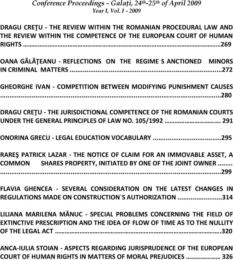 ..280 DRAGU CREŢU - THE JURISDICTIONAL COMPETENCE OF THE ROMANIAN COURTS UNDER THE GENERAL PRINCIPLES OF LAW NO. 105/1992. 291 ONORINA GRECU - LEGAL EDUCATION VOCABULARY.