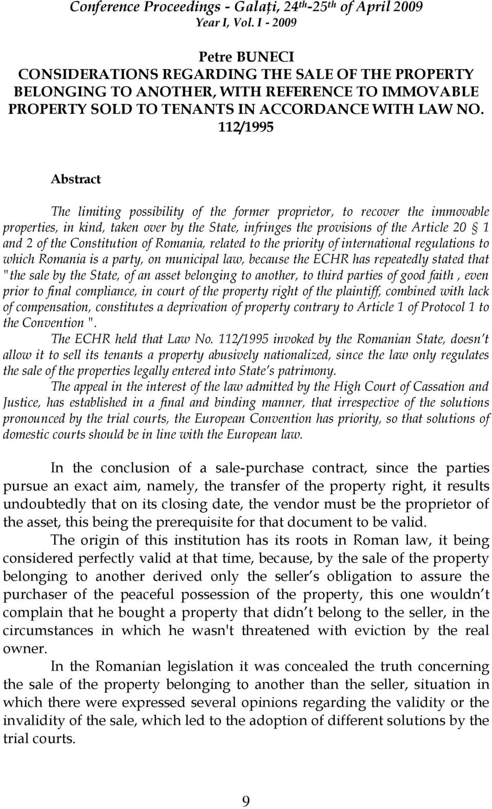 "Constitution of Romania, related to the priority of international regulations to which Romania is a party, on municipal law, because the ECHR has repeatedly stated that ""the sale by the State, of an"