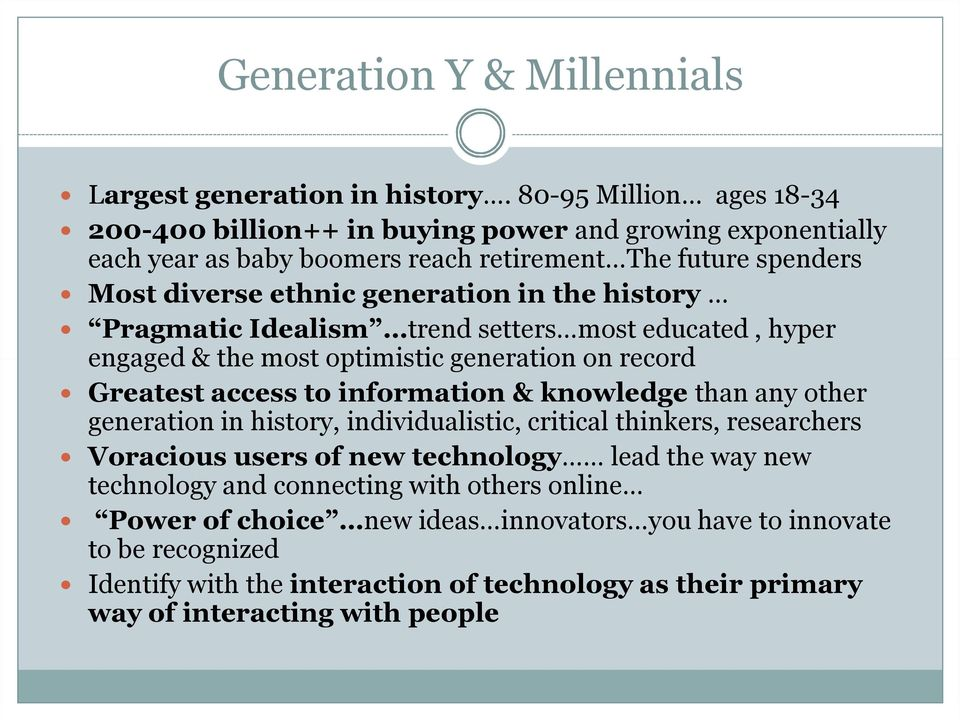 history Pragmatic Idealism trend setters most educated, hyper engaged & the most optimistic generation on record Greatest access to information & knowledge than any other generation in