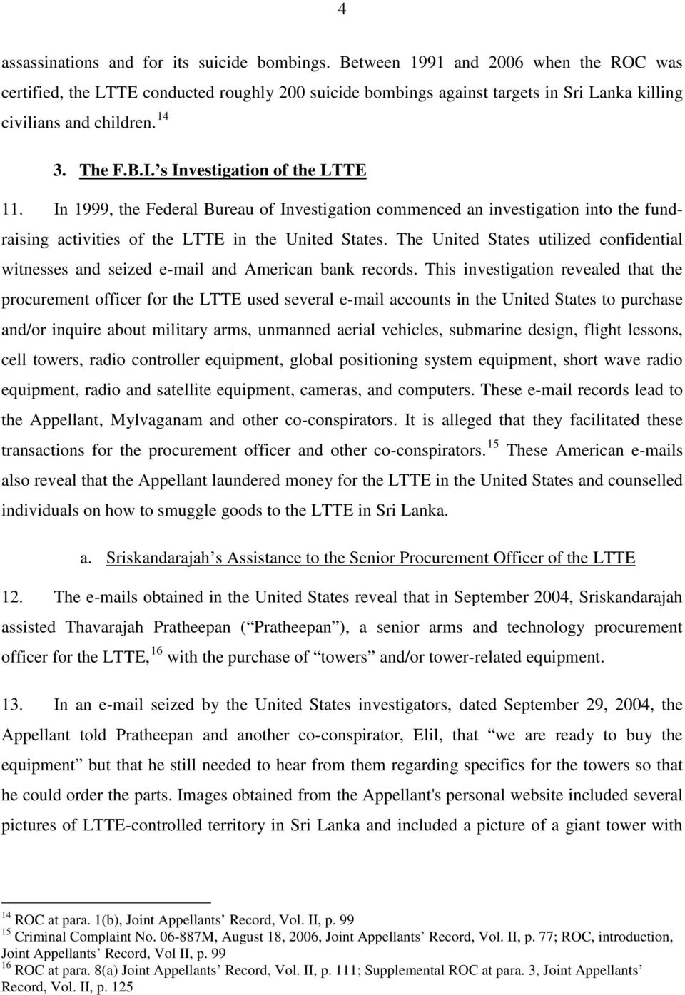 s Investigation of the LTTE 11. In 1999, the Federal Bureau of Investigation commenced an investigation into the fundraising activities of the LTTE in the United States.