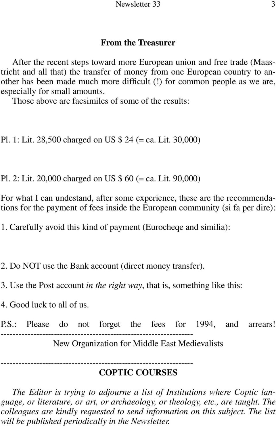2: Lit. 20,000 charged on US $ 60 (= ca. Lit. 90,000) For what I can undestand, after some experience, these are the recommendations for the payment of fees inside the European community (si fa per dire): 1.