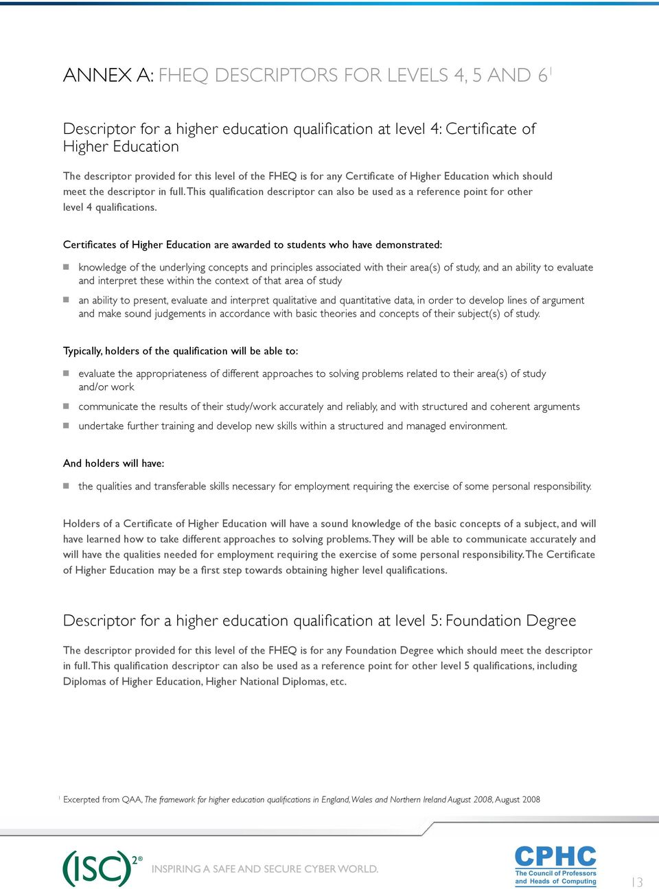 Certificates of Higher Education are awarded to students who have demonstrated: Q Q knowledge of the underlying concepts and principles associated with their area(s) of study, and an ability to