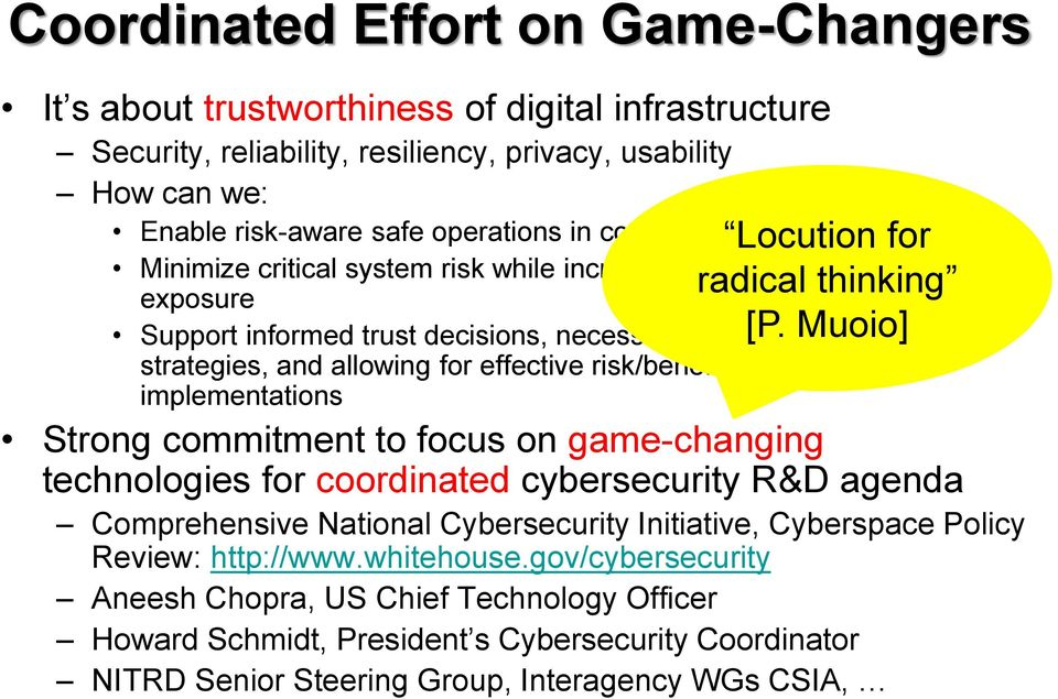 Muoio] security strategies, and allowing for effective risk/benefit analyses and implementations Strong commitment to focus on game-changing technologies for coordinated cybersecurity R&D agenda