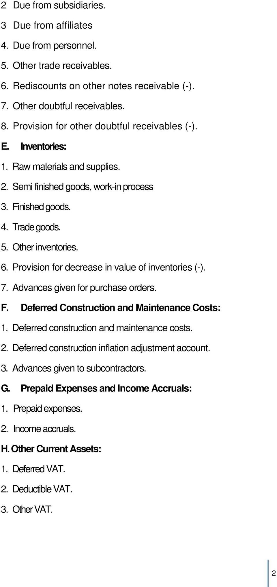 Provision for decrease in value of inventories (-). 7. Advances given for purchase orders. F. Deferred Construction and Maintenance Costs: 1. Deferred construction and maintenance costs. 2.