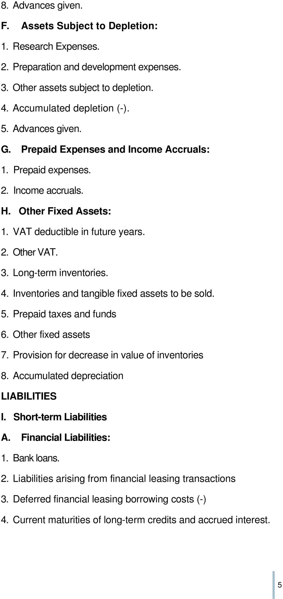 Inventories and tangible fixed assets to be sold. 5. Prepaid taxes and funds 6. Other fixed assets 7. Provision for decrease in value of inventories 8. Accumulated depreciation LIABILITIES I.