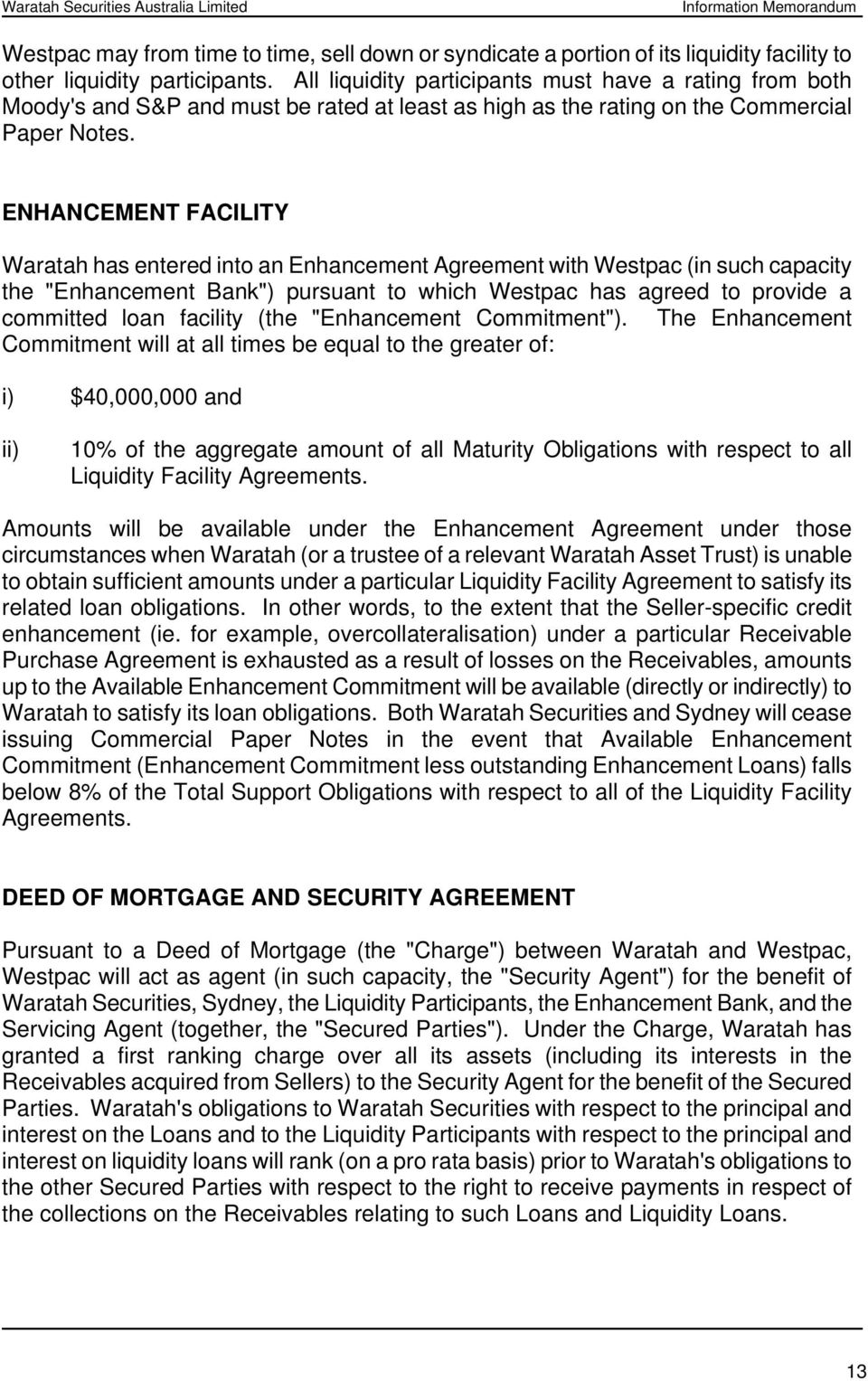 "ENHANCEMENT FACILITY Waratah has entered into an Enhancement Agreement with Westpac (in such capacity the ""Enhancement Bank"") pursuant to which Westpac has agreed to provide a committed loan facility"