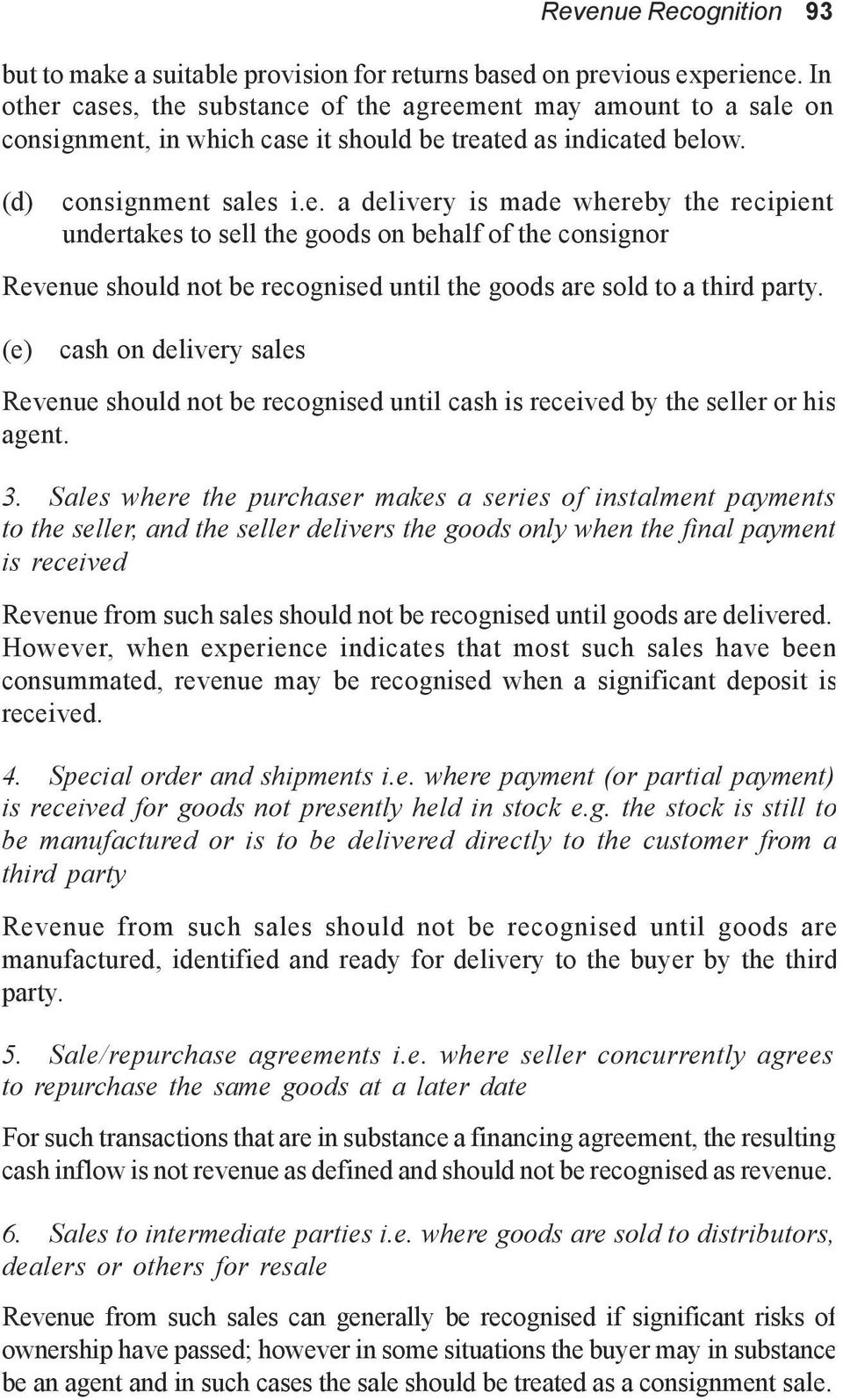 (e) cash on delivery sales Revenue should not be recognised until cash is received by the seller or his agent. 3.
