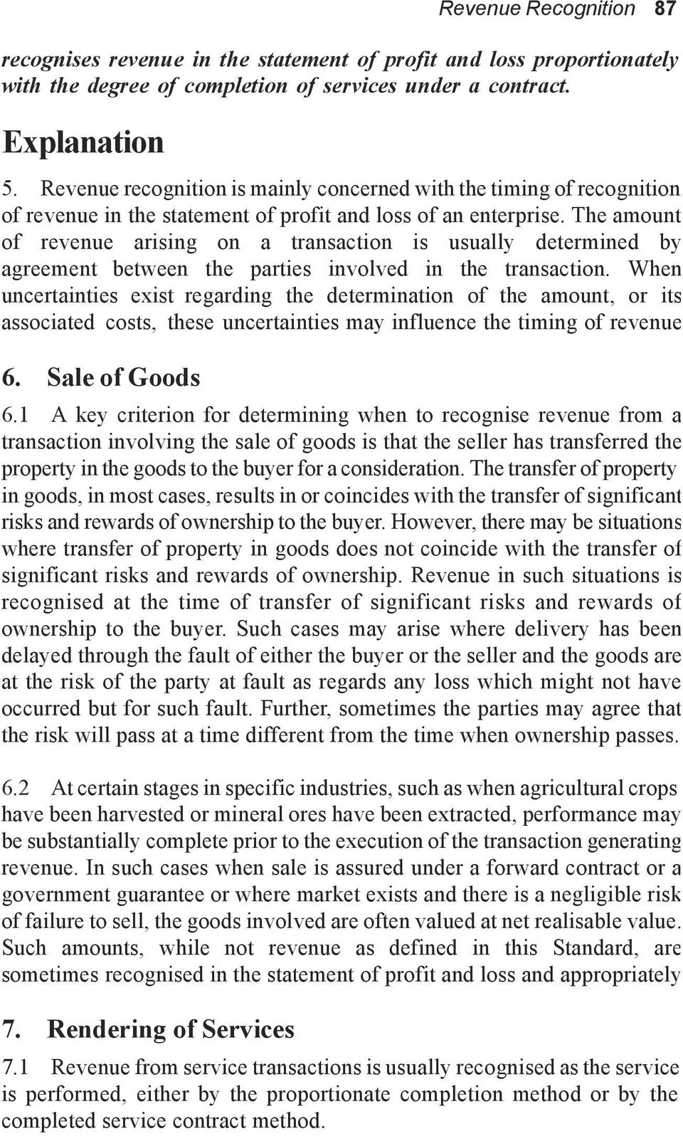 The amount of revenue arising on a transaction is usually determined by agreement between the parties involved in the transaction.