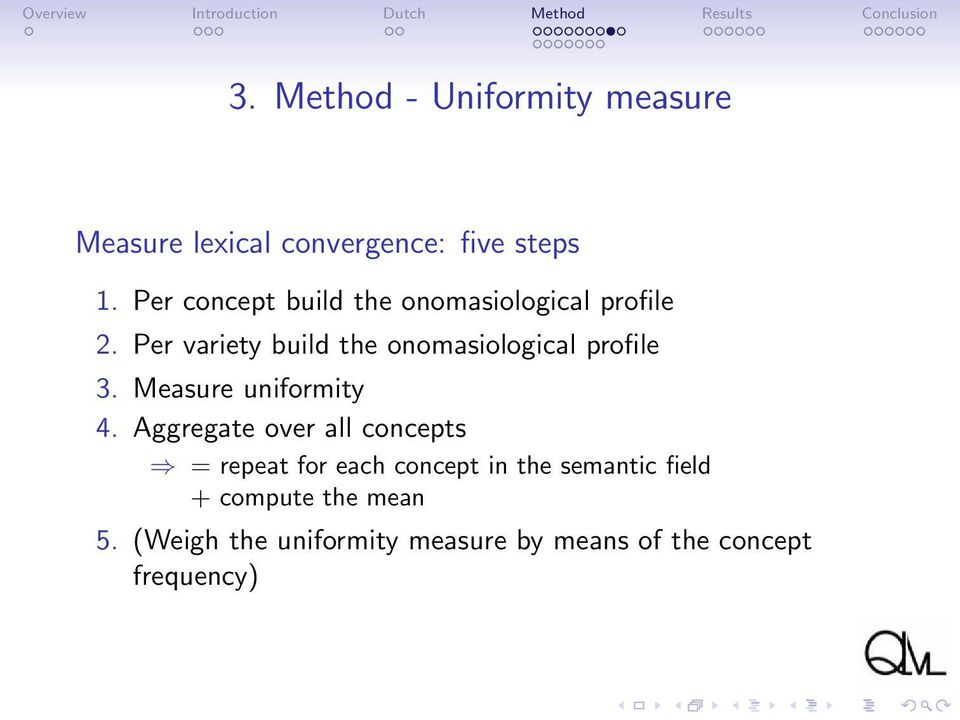 Per variety build the onomasiological profile 3. Measure uniformity 4.