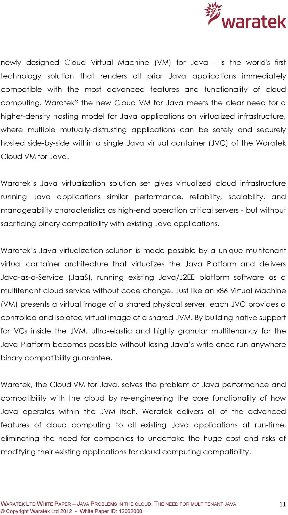 Waratek the new Cloud VM for Java meets the clear need for a higher-density hosting model for Java applications on virtualized infrastructure, where multiple mutually-distrusting applications can be