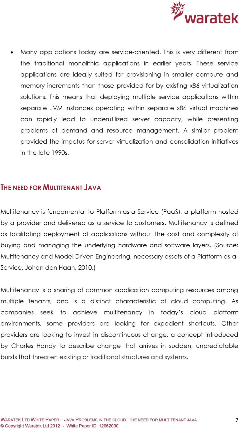 This means that deploying multiple service applications within separate JVM instances operating within separate x86 virtual machines can rapidly lead to underutilized server capacity, while